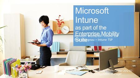2 Agenda Introductions – Kathleen Wetherell Introduction of the Enterprise Mobility Suite– Kathleen Wetherell Overview of Microsoft's Intune with Product.