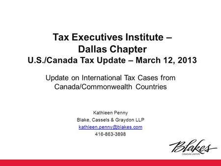 Tax Executives Institute – Dallas Chapter U.S./Canada Tax Update – March 12, 2013 Update on International Tax Cases from Canada/Commonwealth Countries.