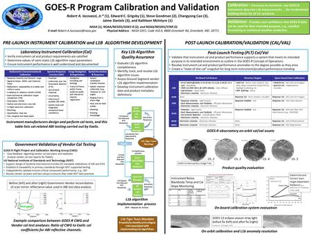 GOES-R Program Calibration and Validation Robert A. Iacovazzi, Jr.* (1), Edward C. Grigsby (1), Steve Goodman (2), Changyong Cao (3), Jaime Daniels (3),