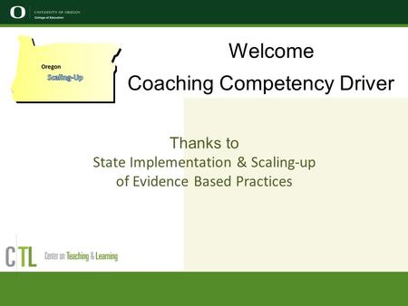 Welcome Coaching Competency Driver Thanks to State Implementation & Scaling-up of Evidence Based Practices Oregon.