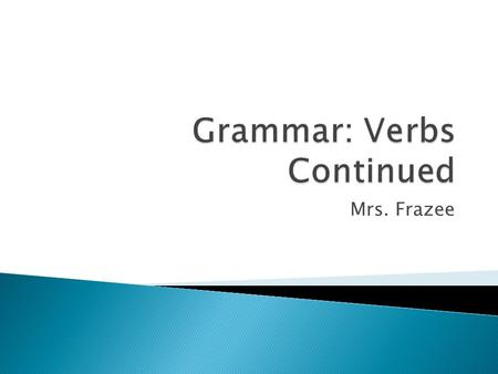 Mrs. Frazee.  A verb is a word that expresses action or state of being and you need this to make a sentence!  An Action Verb tells what someone or something.
