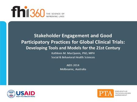 Stakeholder Engagement and Good Participatory Practices for Global Clinical Trials: Developing Tools and Models for the 21st Century Kathleen M. MacQueen,