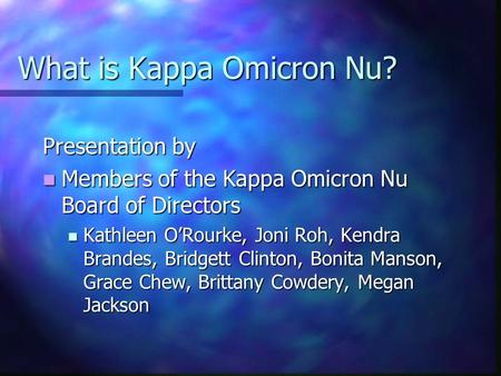 What is Kappa Omicron Nu? Presentation by Members of the Kappa Omicron Nu Board of Directors Members of the Kappa Omicron Nu Board of Directors Kathleen.