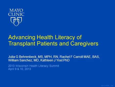 ©2013 MFMER | slide-1 Advancing Health Literacy of Transplant Patients and Caregivers Julia G Behrenbeck, MS, MPH, RN, Rachel F Carroll MAE, BAS, William.