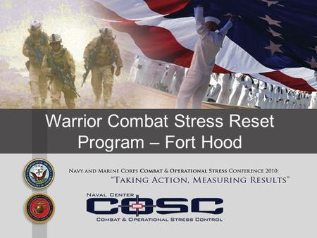 Warrior Combat Stress Reset Program – Fort Hood. WARRIOR COMBAT STRESS RESET PROGRAM CR DARNALL ARMY MEDICAL CENTER FORT HOOD, TEXAS Fort Hood Chief of.