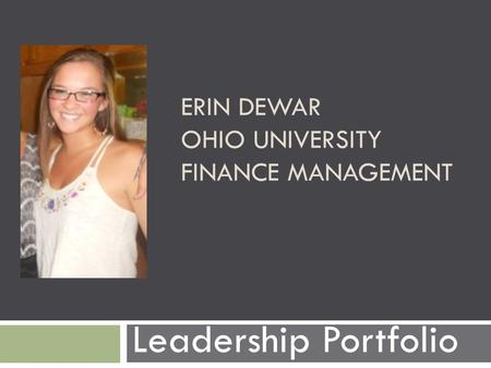 ERIN DEWAR OHIO UNIVERSITY FINANCE MANAGEMENT Leadership Portfolio.