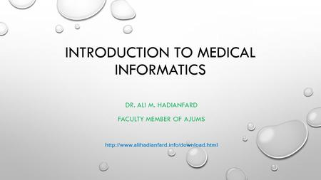 INTRODUCTION TO MEDICAL INFORMATICS DR. ALI M. HADIANFARD FACULTY MEMBER OF AJUMS