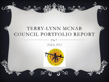 TERRY-LYNN MCNAB COUNCIL PORTFOLIO REPORT FALL 2013.