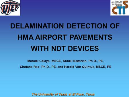 DELAMINATION DETECTION OF HMA AIRPORT PAVEMENTS WITH NDT DEVICES Manuel Celaya, MSCE, Soheil Nazarian, Ph.D., PE, Chetana Rao Ph.D., PE, and Harold Von.