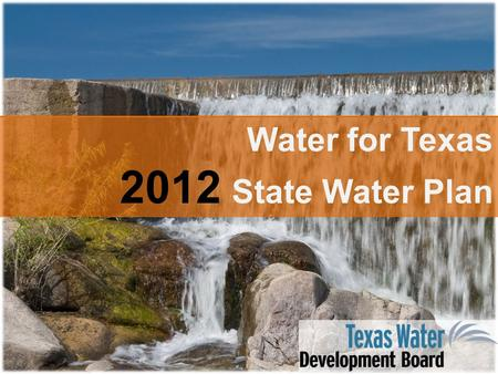 Water for Texas 2012 State Water Plan. Water Planning: Legislative Response to Drought  Late 1950s Drought of Record – 1957: Creation of TWDB – $200.