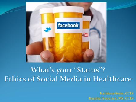 Kathleen Stein, CCLS Kendra Frederick, MS, CCLS. Explore the benefits and potential challenges of utilizing social media in a healthcare setting Illustrate.
