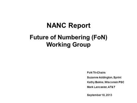 NANC Report Future of Numbering (FoN) Working Group FoN Tri-Chairs Suzanne Addington, Sprint Kathy Bakke, Wisconsin PSC Mark Lancaster, AT&T September.