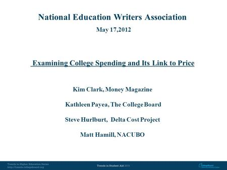 National Education Writers Association May 17,2012 Examining College Spending and Its Link to Price Kim Clark, Money Magazine Kathleen Payea, The College.