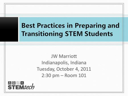 JW Marriott Indianapolis, Indiana Tuesday, October 4, 2011 2:30 pm – Room 101.