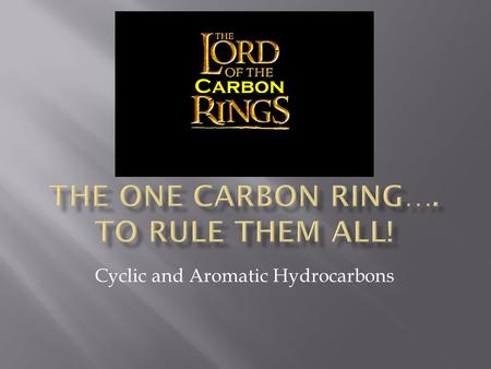 Cyclic and Aromatic Hydrocarbons.  An alkane (or alkene) can become a ring if its two end carbons react to form a bond.  When you have a ring, it is.