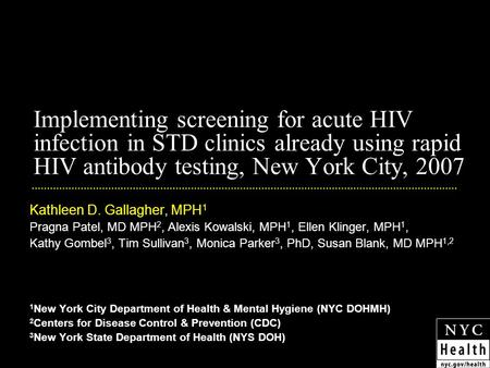 Implementing screening for acute HIV infection in STD clinics already using rapid HIV antibody testing, New York City, 2007 Kathleen D. Gallagher, MPH.