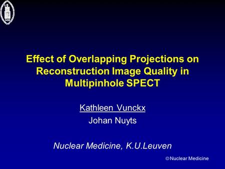 Nuclear Medicine Effect of Overlapping Projections on Reconstruction Image Quality in Multipinhole SPECT Kathleen Vunckx Johan Nuyts Nuclear Medicine,