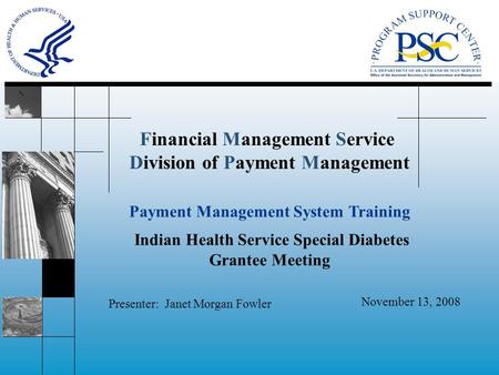 Financial Management Service Division of Payment Management November 13, 2008 Payment Management System Training Indian Health Service Special Diabetes.