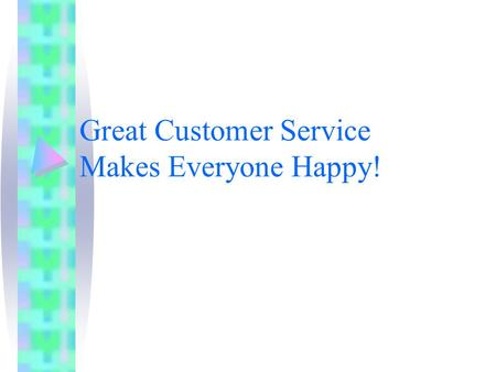 Great Customer Service Makes Everyone Happy!. What is Customer Service? Customer Service means different things to different people. –All definitions.