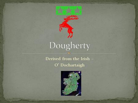 Derived from the Irish – O' Dochartaigh John J. Dougherty & Stella Marie (nee Magrann) Dougherty.
