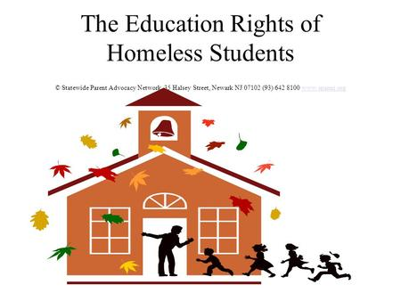 The Education Rights of Homeless Students © Statewide Parent Advocacy Network, 35 Halsey Street, Newark NJ 07102 (93) 642 8100 www.spannj.orgwww.spannj.org.
