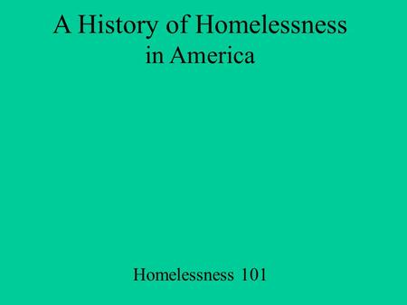 A History of Homelessness in America Homelessness 101.