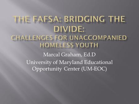 Marcal Graham, Ed.D University of Maryland Educational Opportunity Center (UM-EOC)