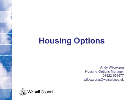 Housing Options Andy Wilcoxson Housing Options Manager 01922 652677