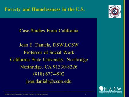 ©2008 National Association of Social Workers. All Rights Reserved. 1 Poverty and Homelessness in the U.S. Case Studies From California Jean E. Daniels,