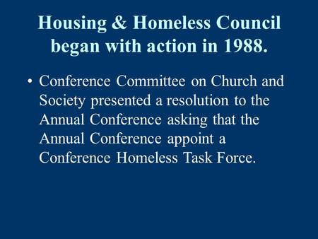 Housing & Homeless Council began with action in 1988. Conference Committee on Church and Society presented a resolution to the Annual Conference asking.