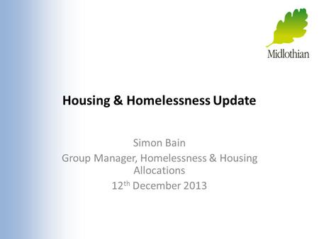 Housing & Homelessness Update Simon Bain Group Manager, Homelessness & Housing Allocations 12 th December 2013.