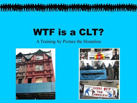 WTF is a CLT? A Training by Picture the Homeless.