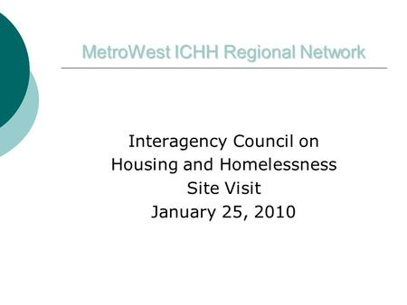 MetroWest ICHH Regional Network Interagency Council on Housing and Homelessness Site Visit January 25, 2010.