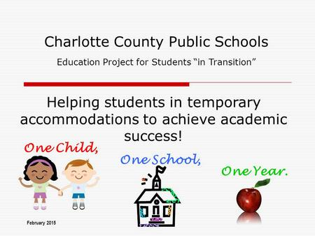 "Charlotte County Public Schools Education Project for Students ""in Transition"" Helping students in temporary accommodations to achieve academic success!"
