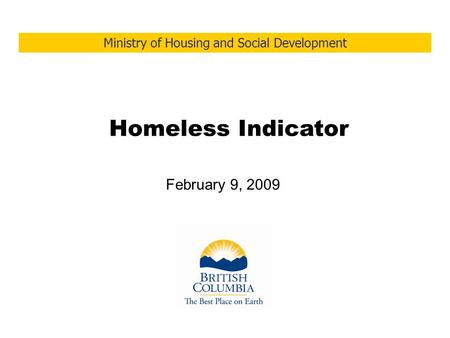 Ministry of Housing and Social Development February 9, 2009 Homeless Indicator.