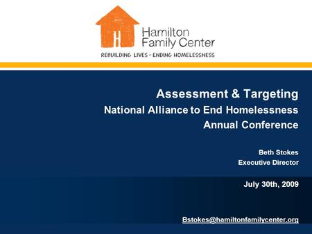 Assessment & Targeting National Alliance to End Homelessness Annual Conference Beth Stokes Executive Director July 30th, 2009