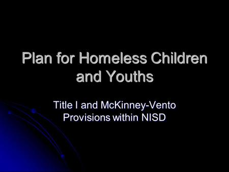 Plan for Homeless Children and Youths Title I and McKinney-Vento Provisions within NISD.
