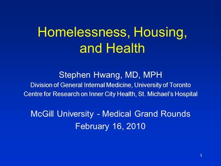 1 Homelessness, Housing, and Health Stephen Hwang, MD, MPH Division of General Internal Medicine, University of Toronto Centre for Research on Inner City.