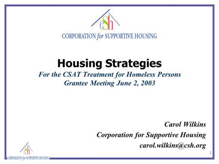 1 Housing Strategies For the CSAT Treatment for Homeless Persons Grantee Meeting June 2, 2003 Carol Wilkins Corporation for Supportive Housing