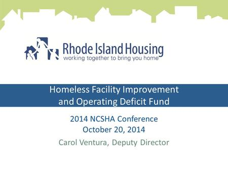 Homeless Facility Improvement and Operating Deficit Fund 2014 NCSHA Conference October 20, 2014 Carol Ventura, Deputy Director Operating Deficit Fund Program.
