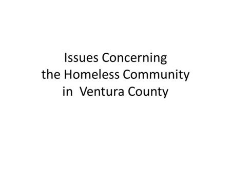 Issues Concerning the Homeless Community in Ventura County.