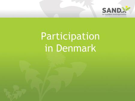 Participation in Denmark. The law of social services The law of social services, section 110 There must be an established user democracy at any shelter.