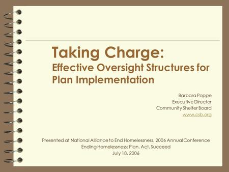 Taking Charge: Effective Oversight Structures for Plan Implementation Barbara Poppe Executive Director Community Shelter Board www.csb.org Presented at.