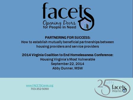 1 www.FACETSCares.org 703-352-5090 PARTNERING FOR SUCCESS: How to establish mutually beneficial partnerships between housing providers and service providers.