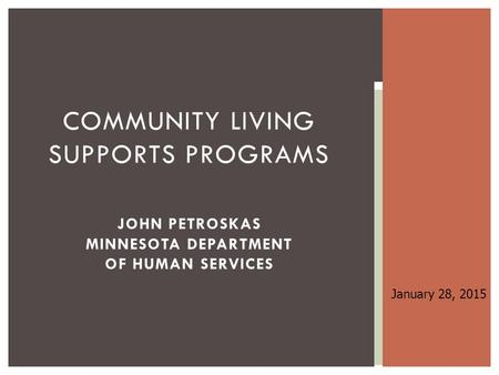 Community Living Supports Programs John Petroskas Minnesota Department of human services January 28, 2015.