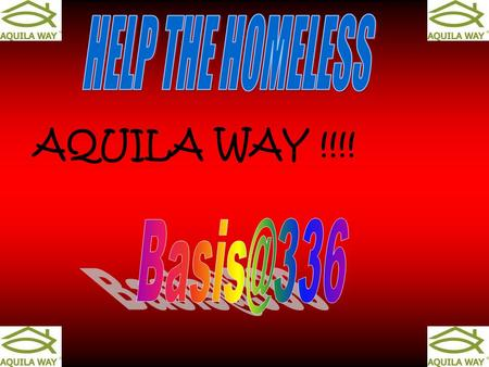 AQUILA WAY !!!!. is a resource centre for anyone needing housing support. exists to provide for the basic needs of a homeless people.