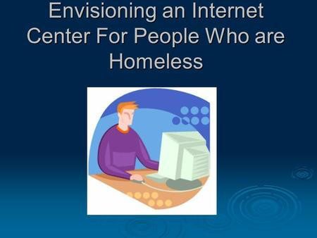 Envisioning an Internet Center For People Who are Homeless.