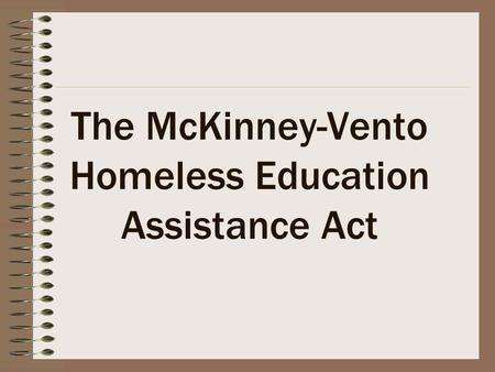 The McKinney-Vento Homeless Education Assistance Act.