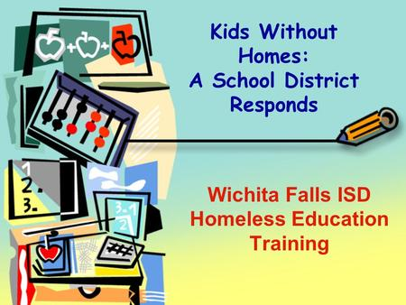 Kids Without Homes: A School District Responds Wichita Falls ISD Homeless Education Training.