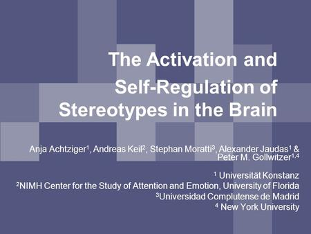 The Activation and Self-Regulation of Stereotypes in the Brain Anja Achtziger 1, Andreas Keil 2, Stephan Moratti 3, Alexander Jaudas 1 & Peter M. Gollwitzer.